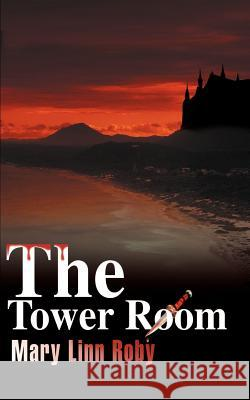 The Tower Room Mary Linn Roby 9780595168668 Authors Choice Press