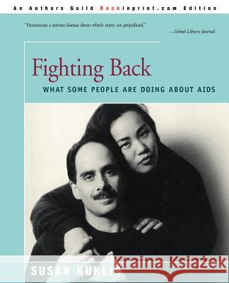 Fighting Back: What Some People Are Doing about AIDS Susan Kuklin 9780595169610