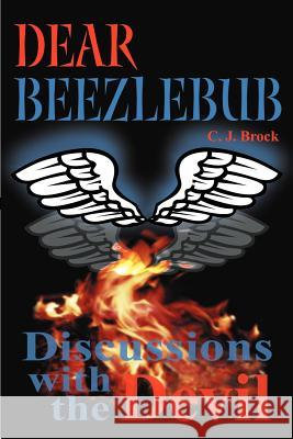 Dear Beezlebub : Discussions with the Devil C. J. Brock 9780595169894