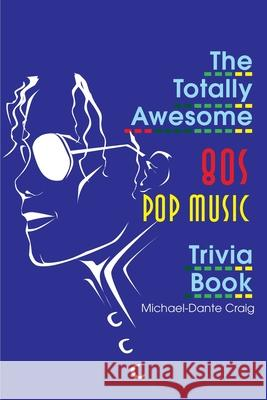 The Totally Awesome 80s Pop Music Trivia Book Michael-Dante Craig 9780595170104