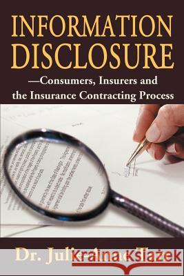 Information Disclosure: Consumers, Insurers and the Insurance Contracting Process Julie-Anne Tarr 9780595170159