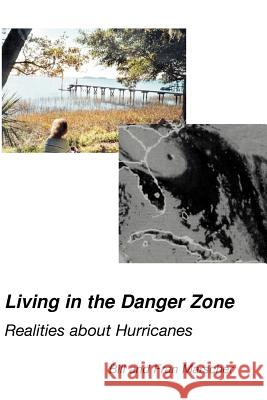 Living in the Danger Zone: Realities about Hurricanes Bill Marscher Fran Marscher 9780595170425