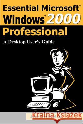 Essential Microsoft Windows 2000 Professional: A Desktop User's Guide Jerry Lee, Jr. Ford 9780595171026