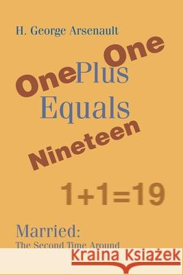 One Plus One Equals Nineteen: Married: The Second Time Around H. George Arsenault 9780595171620