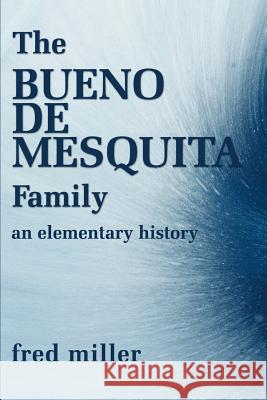 The Bueno de Mesquita Family: An Elementary History Fred Miller 9780595175246