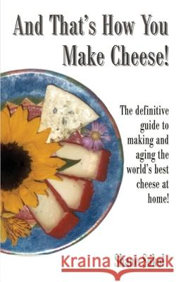And That's How You Make Cheese! Shane Sokol 9780595177097