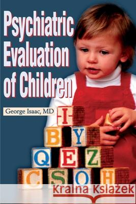 Psychiatric Evaluation of Children George Isaac 9780595179428