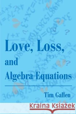 Love, Loss, and Algebra Equations Tim Gallen Gary Mangin 9780595179732
