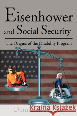 Eisenhower and Social Security : The Origins of the Disability Program Dominick Pratico 9780595179831