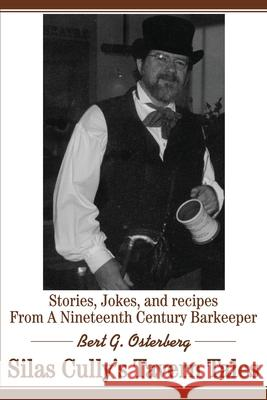 Silas Cully's Tavern Tales: Stories, Jokes, and Recipes from a Nineteenth Century Barkeeper Bert G. Osterberg 9780595182978