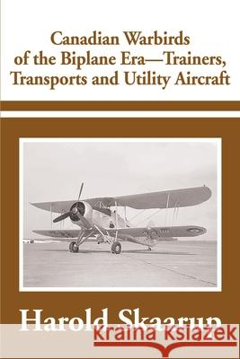 Canadian Warbirds of the Biplane Era-Trainers, Transports and Utility Aircraft Harold A. Skaarup 9780595184187