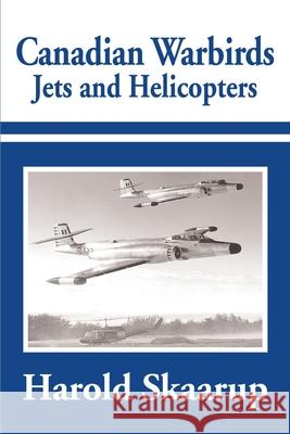 Canadian Warbirds Jets and Helicopters Harold A. Skaarup 9780595184224