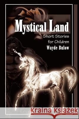 Mystical Land: Short Stories for Children Wayde Bulow 9780595185504