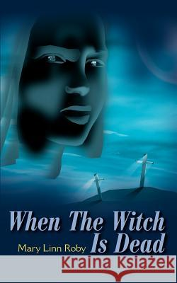When the Witch is Dead Mary Linn Roby 9780595185603 Authors Choice Press