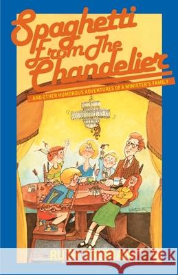 Spaghetti from the Chandelier : And Other Humorous Adventures of a Minister's Family Ruth Truman Tim Truman 9780595185634
