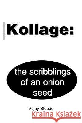 Kollage: The Scribblings of an Onion Seed Vejay Steede 9780595185917