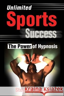 Unlimited Sports Success : The Power of Hypnosis Stephen Mycoe 9780595186105