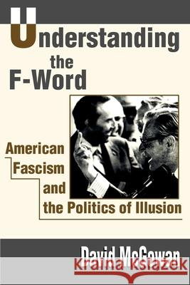 Understanding the F-Word : American Fascism and the Politics of Illusion David McGowan 9780595186402 Writers Club Press