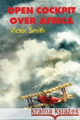 Open Cockpit Over Africa Victor Smith Roger Williams 9780595186785 Authors Choice Press