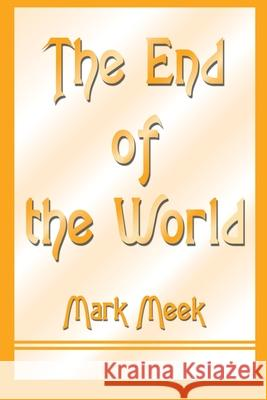 The End of the World Mark Meek 9780595187201