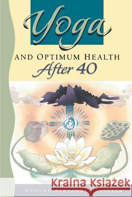 Yoga and Optimum Health After 40 Yvonne Seltzer 9780595189120