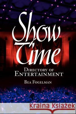 ShowTime : Directory of Entertainment Bea Fogelman 9780595190126