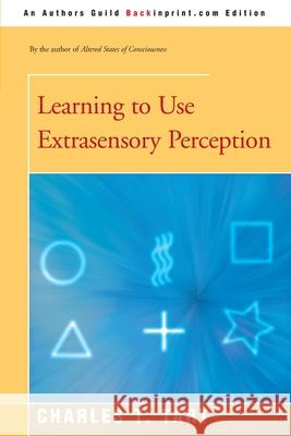 Learning to Use Extrasensory Perception Charles T. Tart 9780595194018