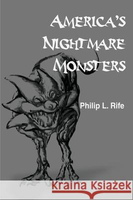 America's Nightmare Monsters Philip L. Rife 9780595194131