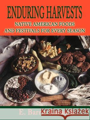 Enduring Harvests : Native American Foods and Festivals for Every Season E. Barrie Kavasch Mitzi Rawls 9780595195176