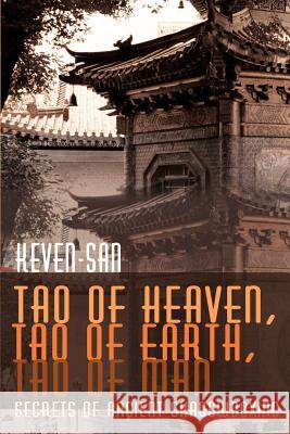 Tao of Heaven, Tao of Earth, Tao of Man : Secrets of Ancient Shadowboxing Sifu Keven-San Lorna Quintero Waddell-Kremer 9780595195732