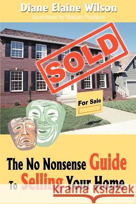The No Nonsense Guide to Selling Your Home Diane Elaine Wilson 9780595196210