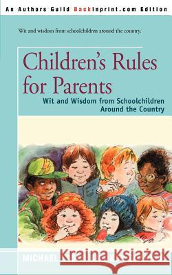 Children's Rules for Parents : Wit and Wisdom from Schoolchildren Around the Country Michael Laser Ken Goldner Irene Trivas 9780595196739