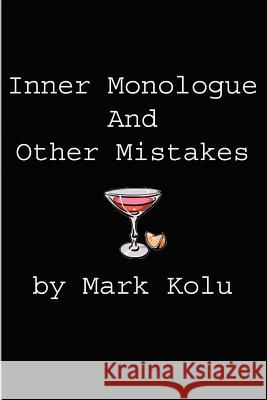Inner Monologue and Other Mistakes: Imperfect Reactions to an Imperfect World Mark Kolu 9780595197361