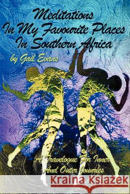 Meditations in My Favourite Places in Southern Africa: A Travelogue for Inner and Outer Jounries Gail Evans Ram P. Varma 9780595200863