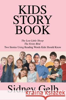 Kids Story Book: The Lost Little Sheep/The Feisty Bird/Two Stories Using Reading Words Kids Should Know Sidney Gelb 9780595202119