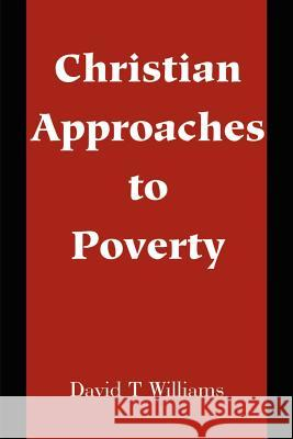 Christian Approaches to Poverty David T. Williams 9780595202904