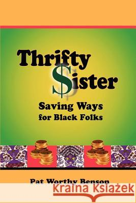 Thrifty Sister: Saving Ways for Black Folks Pat Worth 9780595203253