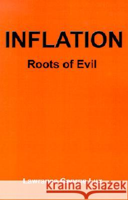 Inflation: Roots of Evil Lawrence George Lux 9780595204991