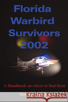 Florida Warbird Survivors 2002 : A Handbook on Where to Find Them Harold A. Skaarup 9780595205042