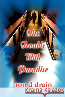 The Trouble with Paradise Ron D. Drain 9780595205226