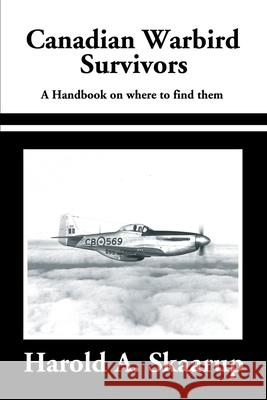 Canadian Warbird Survivors 2002: A Handbook on Where to Find Them Harold A. Skaarup Eric Findley 9780595206681