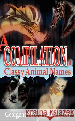 A Compilation of Classy Animal Names Georgene McCanna Bankroff 9780595206742