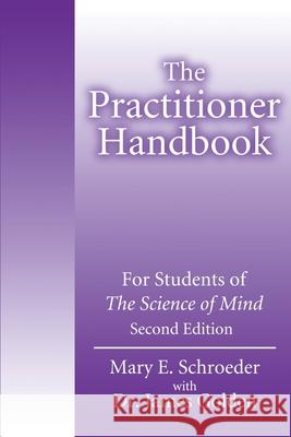 The Practitioner Handbook : For Students of the Science of Mind Mary E. Schroeder James Golden 9780595206872