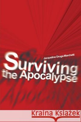 Surviving the Apocalypse Jacqueline Druga-Marchetti 9780595206933
