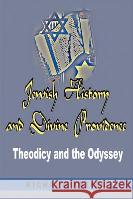 Jewish History and Divine Providence : : Theodicy and the Odyssey Richard A. Kulick 9780595208395