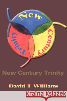 New Century Trinity David T. Williams 9780595208715