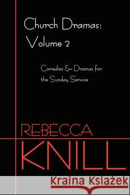 Church Dramas: Volume 2 Rebecca A. Knill 9780595208838