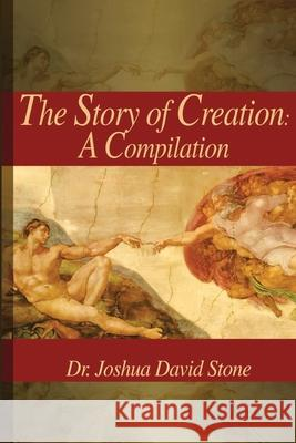 Story of Creation: A Compilation Joshua David Stone 9780595209415