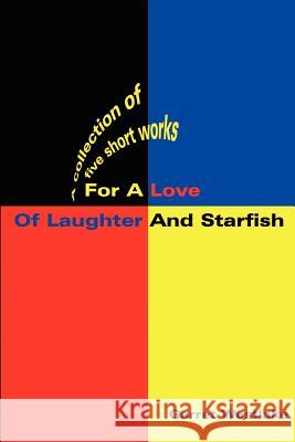 For a Love of Laughter and Starfish: A Collection of Five Short Works Garret M. Westlake 9780595210107