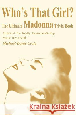 Who's That Girl?: The Ultimate Madonna Trivia Book Michael D. Craig 9780595210145